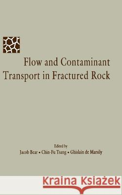 Flow and Contaminant Transport in Fractured Rock Jacob Bear Ghislain d Chin-Fu Tsang 9780120839803