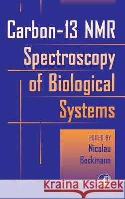 Carbon-13 NMR Spectroscopy of Biological Systems Nicolau Beckmann 9780120843701