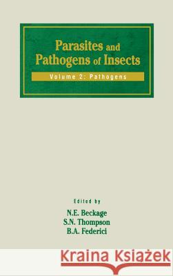Parasites and Pathogens of Insects : Pathogens Nancy E. Beckage N. E. Beckage N. E. Beckage 9780120844425