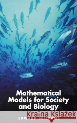 Mathematical Models for Society and Biology Edward Beltrami 9780120855612
