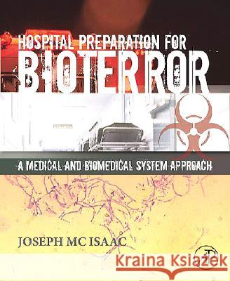 Hospital Preparation for Bioterror : A Medical and Biomedical Systems Approach Joseph H., III McIsaac 9780120884407