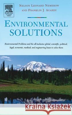 Environmental Solutions : Environmental Problems and the All-inclusive global, scientific, political, legal, economic, medical, and engineering bases to solve them Franklin J. Agardy Nelson Leonard Nemerow 9780120884414 Academic Press