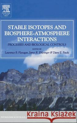 Stable Isotopes and Biosphere-Atmosphere Interactions: Processes and Biological Controls L. B. Flanagan J. R. Ehleringer D. E. Pataki 9780120884476