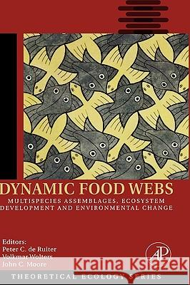 Dynamic Food Webs : Multispecies Assemblages, Ecosystem Development and Environmental Change Peter C. D Volkmar Wolters John C. Moore 9780120884582