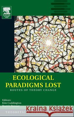 Ecological Paradigms Lost: Routes of Theory Change Beatrix Beisner Kim Cuddington 9780120884599