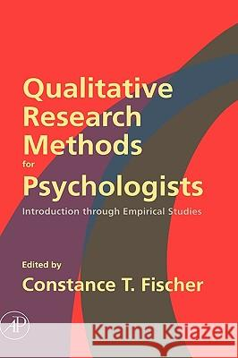 Qualitative Research Methods for Psychologists: Introduction Through Empirical Studies Constance T. Fischer 9780120884704