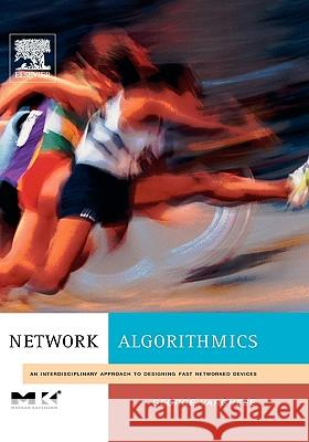 Network Algorithmics: An Interdisciplinary Approach to Designing Fast Networked Devices George Varghese 9780120884773