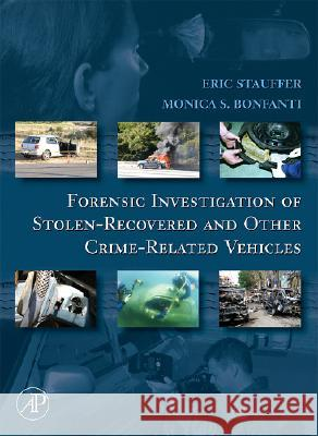 Forensic Investigation of Stolen-Recovered and Other Crime-Related Vehicles Eric Stauffer Monica Bonfanti 9780120884865