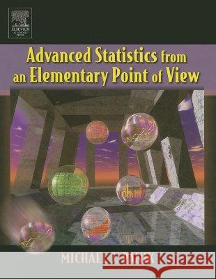 Advanced Statistics from an Elementary Point of View Michael J. Panik 9780120884940