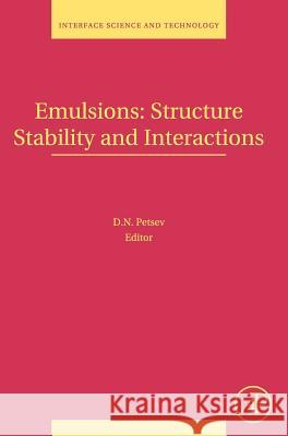 Emulsions: Structure, Stability and Interactions Dimiter Petsev 9780120884995