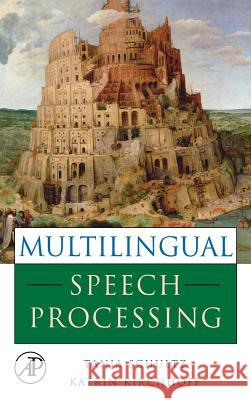 Multilingual Speech Processing Tanja Schultz Katrin Kirchhoff 9780120885015