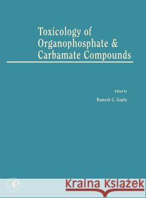 Toxicology of Organophosphate and Carbamate Compounds Ramesh C. Gupta 9780120885237