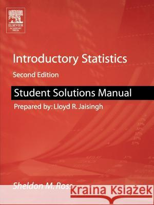 Student Solutions Manual for Introductory Statistics Sheldon M. Ross 9780120885510 Academic Press