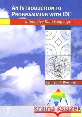 An Introduction to Programming with IDL: Interactive Data Language Kenneth P. Bowman 9780120885596