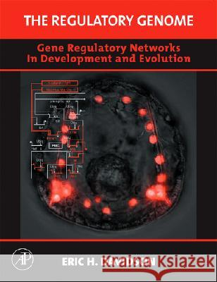 The Regulatory Genome : Gene Regulatory Networks In Development And Evolution Eric H. Davidson 9780120885633