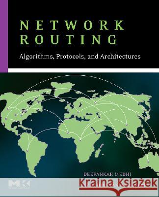 Network Routing: Algorithms, Protocols, and Architectures [With CDROM] Deepankar Medhi Karthikeyan Ramasamy 9780120885886