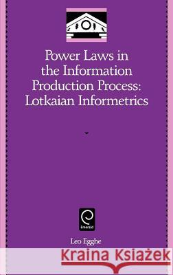 Power Laws in the Information Production Process : Lotkaian Informetrics Leo Egghe 9780120887538