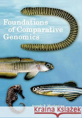 Foundations of Comparative Genomics Arcady R. Mushegian 9780120887941 Academic Press
