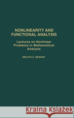 Nonlinearity and Functional Analysis : Lectures on Nonlinear Problems in Mathematical Analysis Melvyn S. Berger 9780120903504