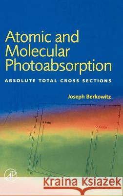 Atomic and Molecular Photoabsorption : Absolute Total Cross Sections Joseph Berkowitz Previts 9780120918416