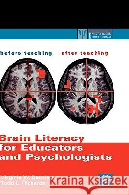 Brain Literacy for Educators and Psychologists Virginia W. Berninger Todd L. Richards Todd L. Richards 9780120928712