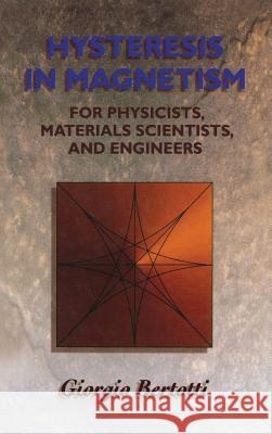 Hysteresis in Magnetism: For Physicists, Materials Scientists, and Engineers Giorgio Bertotti 9780120932702