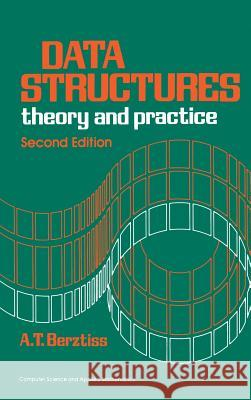 Data Structures: Theory and Practice Alfs T. Berztiss 9780120935529
