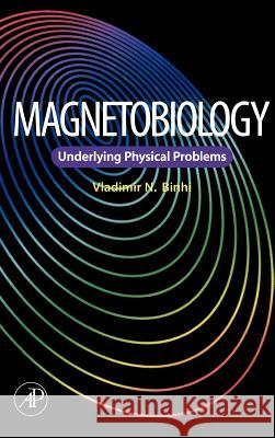 Magnetobiology: Underlying Physical Problems Vladimir N. Binhi 9780121000714