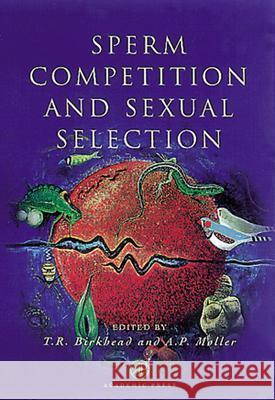 Sperm Competition and Sexual Selection A. P. Moller T. R. Birkhead Anders Pape Moller 9780121005436