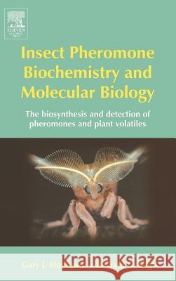Insect Pheromone Biochemistry and Molecular Biology : The Biosynthesis and Detection of Pheromones and Plant Volatiles Gary J. Blomquist Richard Vogt Gary J. Blomquist 9780121071516