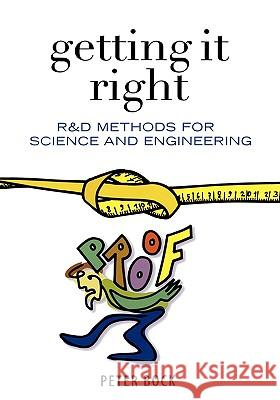 Getting It Right: R&d Methods for Science and Engineering Peter Bock Bettina Scheibe Fridolin Piwonka 9780121088521