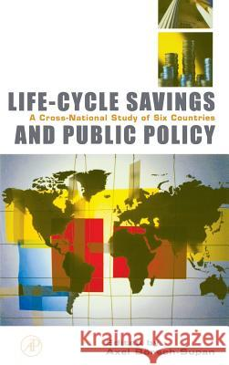 Life-Cycle Savings and Public Policy: A Cross-National Study of Six Countries Axel Boersch-Supan Axel Bvrsch-Supan 9780121098919