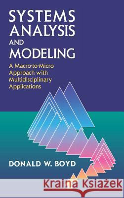 Systems Analysis and Modeling : A Macro-to-Micro Approach with Multidisciplinary Applications Donald W. Boyd 9780121218515