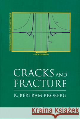 Cracks and Fracture K. Bertram Broberg 9780121341305