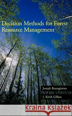 Decision Methods for Forest Resource Management Joseph Buongiorno Keith J. Gilless J. Keith Gilless 9780121413606