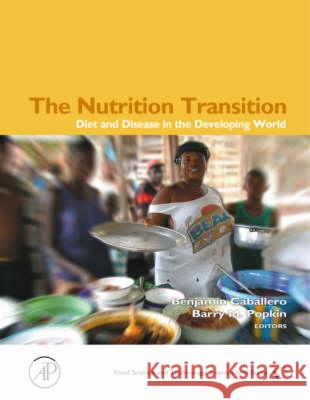 The Nutrition Transition: Diet and Disease in the Developing World Benjamin Caballero Barry Popkin Barry M. Popkin 9780121536541