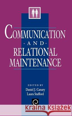 Communication and Relational Maintenance Daniel J. Canary Laura Stafford J. Canary Danie 9780121584306