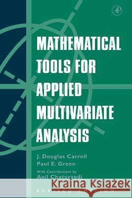 Mathematical Tools for Applied Multivariate Analysis J. Douglas Carroll Douglas Green Anil Chaturvedi 9780121609559