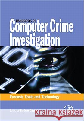 Handbook of Computer Crime Investigation: Forensic Tools and Technology Eoghan Casey 9780121631031