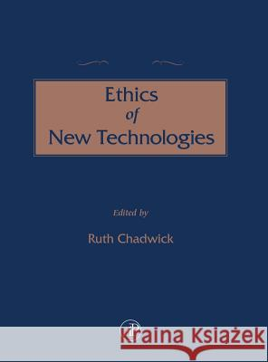 The Concise Encyclopedia of the Ethics of New Technologies Ruth Chadwick 9780121663551