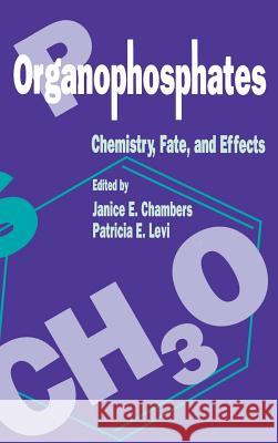 Organophosphates Chemistry, Fate, and Effects: Chemistry, Fate, and Effects Janice E. Chambers Patricia E. Levi 9780121673451