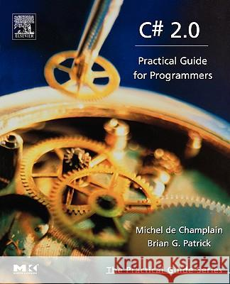 C# 2.0: Practical Guide for Programmers Michel d Brian G. Patrick 9780121674519