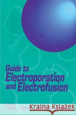 Guide to Electroporation and Electrofusion Donald C. Chang James A. Saunders Arthur E. Sowers 9780121680411
