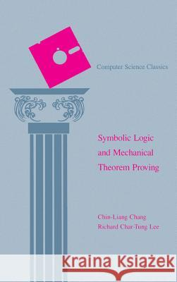 Symbolic Logic and Mechanical Theorem Proving Chin-Liang Chang Richard C. Lee 9780121703509