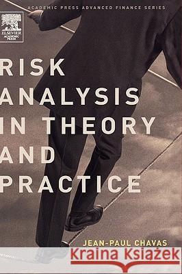 Risk Analysis in Theory and Practice Jean-Paul Chavas 9780121706210
