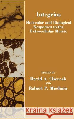 Integrins: Molecular and Biological Responses to the Extracellular Matrix Cheresh                                  Robert P. Mecham David A. Cheresh 9780121711603