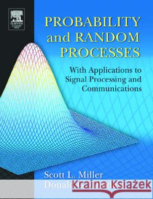 Probability and Random Processes: With Applications to Signal Processing and Communications Scott L. Miller Donald Childers Scott Miller 9780121726515
