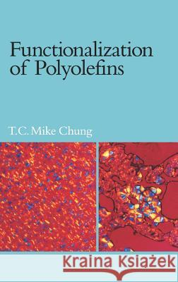 Functionalization of Polyolefins T. C. Chung 9780121746513