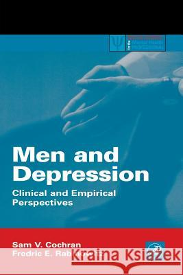 Men and Depression: Clinical and Empirical Perspectives Sam V. Cochran Frederick E. Rabinowitz Fredric E. Rabinowitz 9780121775407