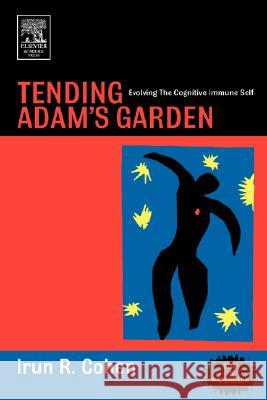 Tending Adam's Garden: Evolving the Cognitive Immune Self Irun R. Cohen 9780121783556